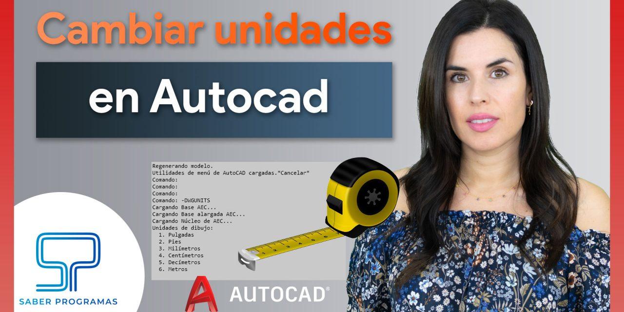 Cambiar unidades en AutoCad correctamente